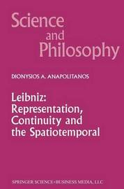 Leibniz: Representation, Continuity and the Spatiotemporal by Dionysios Anapolitanos