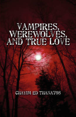 Vampires, Werewolves, and True Love by Chayim Ed Thanatos image