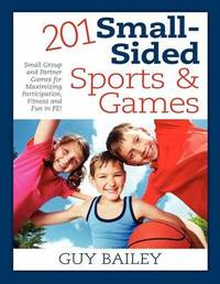201 Small-Sided Sports & Games by Guy Bailey