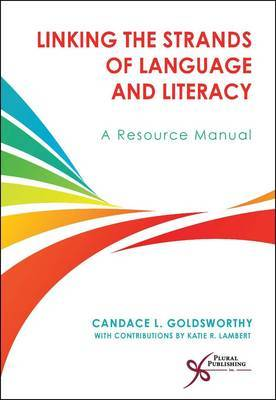 Linking the Strands of Language and Literacy: Resources for Practitioners by Candace L Goldsworthy