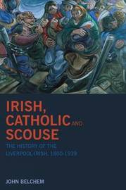Irish, Catholic and Scouse by John Belchem image