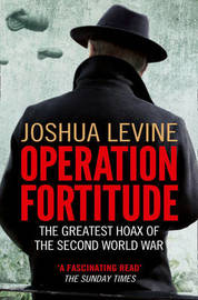 Operation Fortitude by Joshua Levine