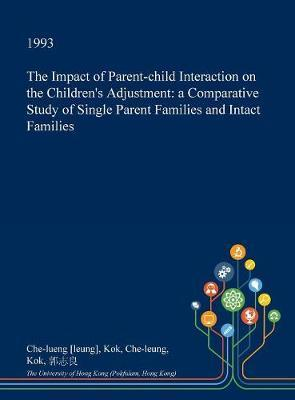 The Impact of Parent-Child Interaction on the Children's Adjustment by Che-Lueng [Leung] Kok