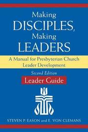 Making Disciples, Making Leaders--Leader Guide, Second Edition by Steven P Eason