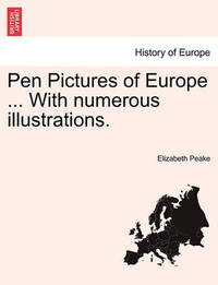 Pen Pictures of Europe. with Numerous Illustrations by Elizabeth Peake