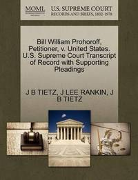 Bill William Prohoroff, Petitioner, V. United States. U.S. Supreme Court Transcript of Record with Supporting Pleadings by J Lee Rankin