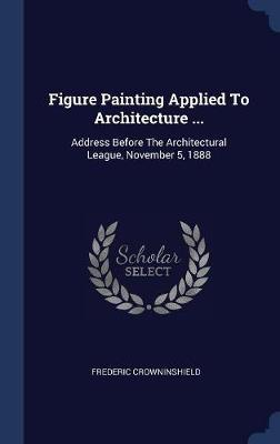 Figure Painting Applied to Architecture ... by Frederic Crowninshield