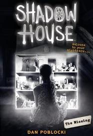 Shadow House #4: The Missing by Dan Poblocki