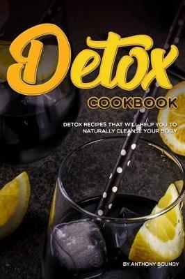 Detox Cookbook by Anthony Boundy