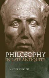 Philosophy in Late Antiquity by Andrew Smith image