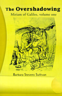 The Overshadowing: Miriam of Galiee, Volume One by Barbara Stevens Sullivan image
