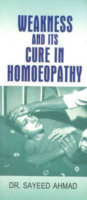 Weakness & Its Cure in Homoeopathy by Sayeed Ahmad