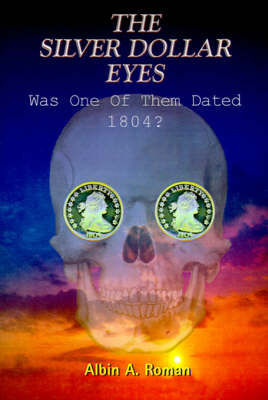 The Silver Dollar Eyes: Was One of Them Dated 1804? by Albin A. Roman