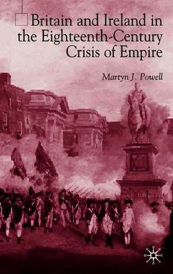 Britain and Ireland in the Eighteenth-Century Crisis of Empire by Martyn J. Powell