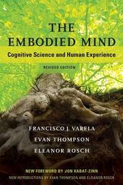The Embodied Mind by Francisco J Varela