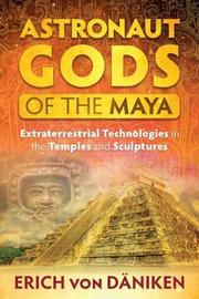 Astronaut Gods of the Maya by Erich Von Daniken