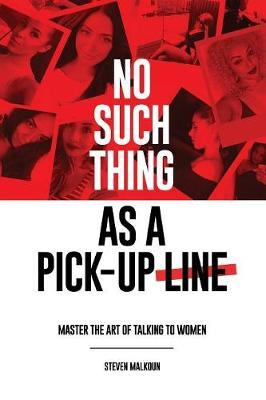 No such thing as a pick-up line by Steven Malkoun