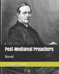 Post-Medi val Preachers by S Baring.Gould