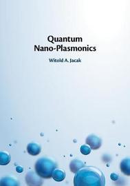 Quantum Nano-Plasmonics by Witold A. Jacak