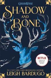 Shadow and Bone: Now a Netflix Original Series by Leigh Bardugo