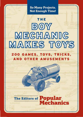 The Boy Mechanic Makes Toys: 200 Games, Toys, Tricks, and Other Amusements image