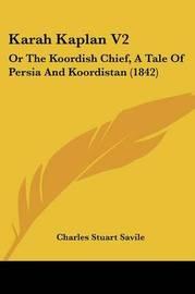 Karah Kaplan V2: Or The Koordish Chief, A Tale Of Persia And Koordistan (1842) by Charles Stuart Savile image