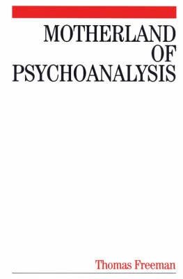 Motherland of Psychoanalysis by Thomas Freeman
