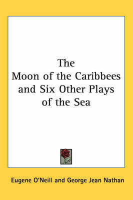 The Moon of the Caribbees and Six Other Plays of the Sea by Eugene O'Neill