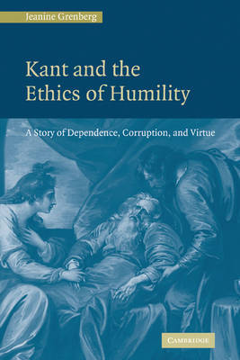 Kant and the Ethics of Humility by Jeanine Grenberg