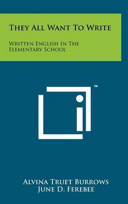 They All Want to Write: Written English in the Elementary School by Alvina Truet Burrows