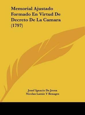 Memorial Ajustado Formado En Virtud de Decreto de La Camara (1797) by Josef Ignacio De Joven
