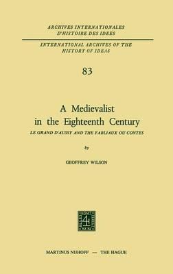 A Medievalist in the Eighteenth Century by Geoffrey Wilson