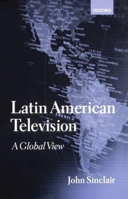 Latin American Television by John Sinclair