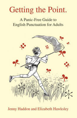 Getting the Point: A Panic-free Guide to English Punctuation for Adults by Jenny Haddon image
