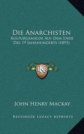 Die Anarchisten: Kulturgemalde Aus Dem Ende Des 19 Jahrhunderts (1893) by John Henry Mackay