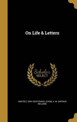 On Life & Letters by Anatole 1844-1924 France image
