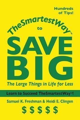 Thesmartestway to Save Big by Samuel K Freshman