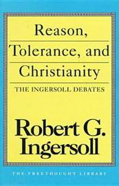 Reason, Tolerance And Christianity by Robert Green Ingersoll image