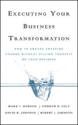 Executing Your Business Transformation by Mark Morgan