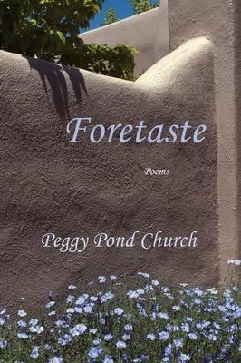 Foretaste, Poems by Peggy Pond Church
