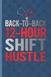 Back To Back Twelve Hour Shift Hustle by Nursing Care Press image