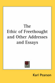 The Ethic of Freethought and Other Addresses and Essays by Karl Pearson image