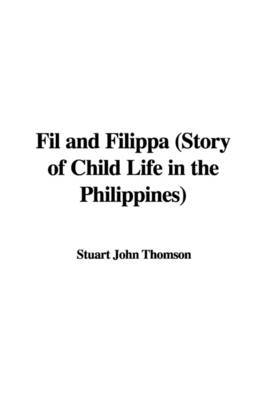 Fil and Filippa (Story of Child Life in the Philippines) by Stuart John Thomson image
