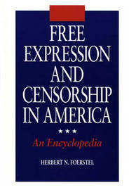 Free Expression and Censorship in America by Herbert N Foerstel