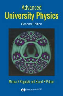 Advanced University Physics, Second Edition by Mircea S. Rogalski