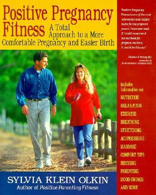 Positive Pregnancy Fitness: A Guide to More Comfortable Pregnancy and Easier Birth Through Exercise and Relaxation by Sylvia Klein Olkin image