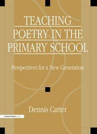 Teaching Poetry in the Primary School by David Carter