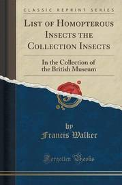 List of Homopterous Insects the Collection Insects by Francis Walker