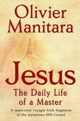 Jesus, the Daily Life of a Master by Olivier Manitara image