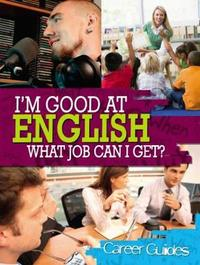 I'm Good At English, What Job Can I Get? by Richard Spilsbury image